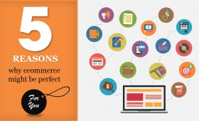 Five reasons why ecommerce might be perfect for you